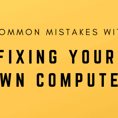 Common Mistakes With Fixing Your Own Computer