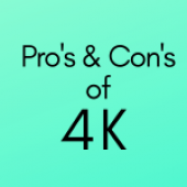 Pro's and Con's of 4k