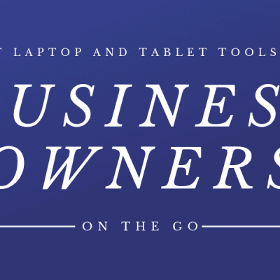 The Best Laptop and Tablet Tools for Busy Business Owners on the Go